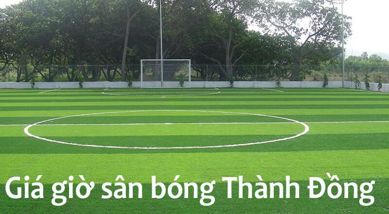 Giá thành tại sân bóng Thành Đồng có đắt hay không?