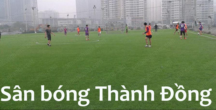 Review về sân bóng Thành Đồng- sân bóng hiện đại bậc nhất hiện nay